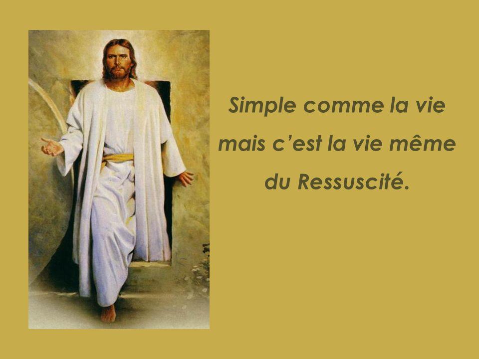 Simple comme la vie mais c'est la vie même du Ressuscité.