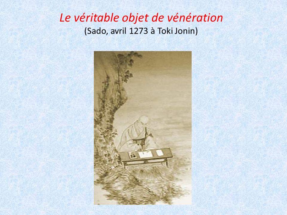 Le véritable objet de vénération (Sado, avril 1273 à Toki Jonin)