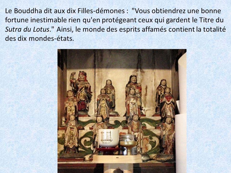 Le Bouddha dit aux dix Filles-démones : Vous obtiendrez une bonne fortune inestimable rien qu en protégeant ceux qui gardent le Titre du Sutra du Lotus. Ainsi, le monde des esprits affamés contient la totalité des dix mondes-états.