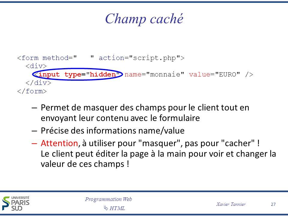 Champ caché <form method= action= script.php > <div> <input type= hidden name= monnaie value= EURO />