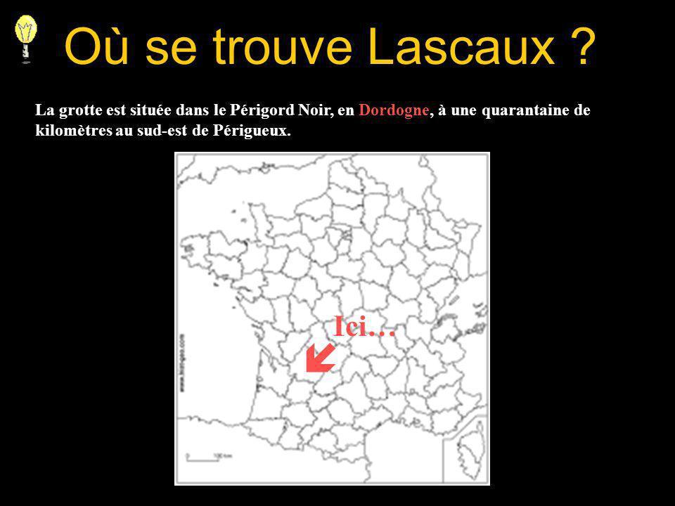 Où se trouve Lascaux  Ici…