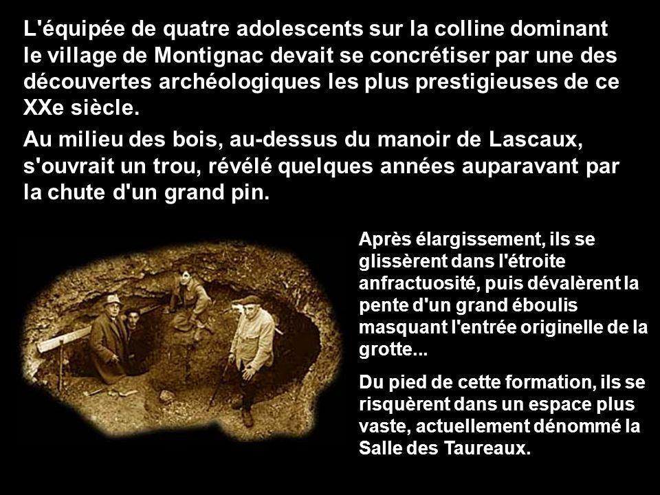 L équipée de quatre adolescents sur la colline dominant le village de Montignac devait se concrétiser par une des découvertes archéologiques les plus prestigieuses de ce XXe siècle.