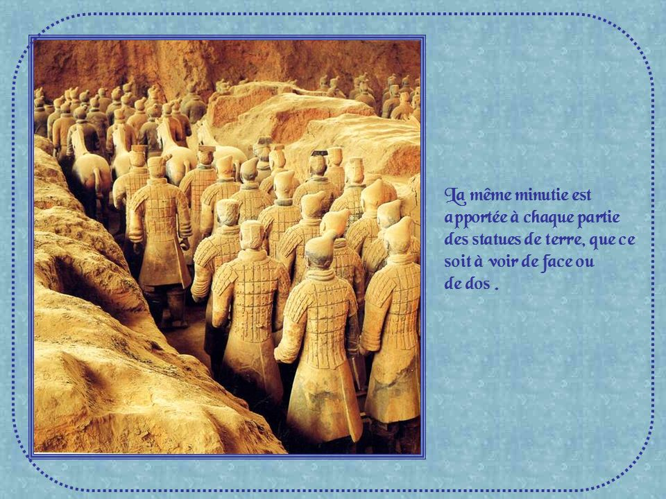 La même minutie est apportée à chaque partie des statues de terre, que ce soit à voir de face ou