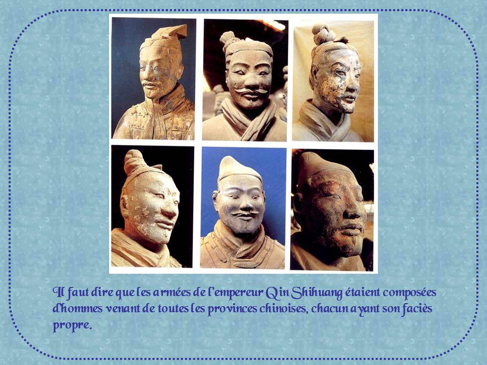 Il faut dire que les armées de l'empereur Qin Shihuang étaient composées d'hommes venant de toutes les provinces chinoises, chacun ayant son faciès propre.