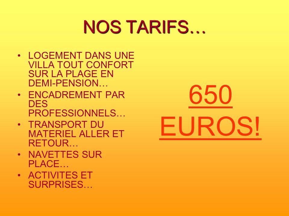 NOS TARIFS… LOGEMENT DANS UNE VILLA TOUT CONFORT SUR LA PLAGE EN DEMI-PENSION… ENCADREMENT PAR DES PROFESSIONNELS…