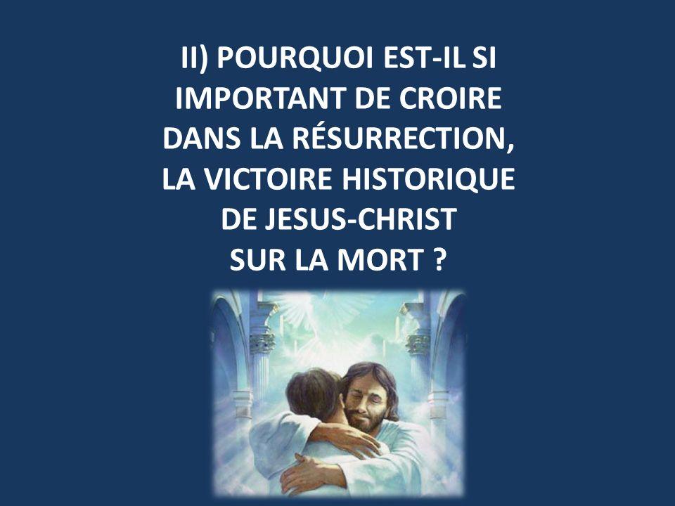 II) POURQUOI EST-IL SI IMPORTANT DE CROIRE DANS LA RÉSURRECTION,
