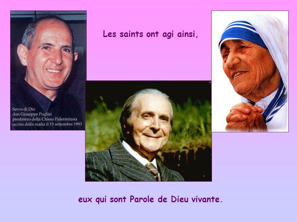Les saints ont agi ainsi, eux qui sont Parole de Dieu vivante.