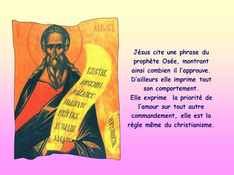 Jésus cite une phrase du prophète Osée, montrant ainsi combien il l'approuve. D'ailleurs elle imprime tout son comportement.