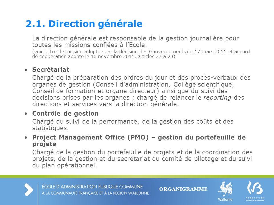 2.1. Direction générale La direction générale est responsable de la gestion journalière pour toutes les missions confiées à l'Ecole.