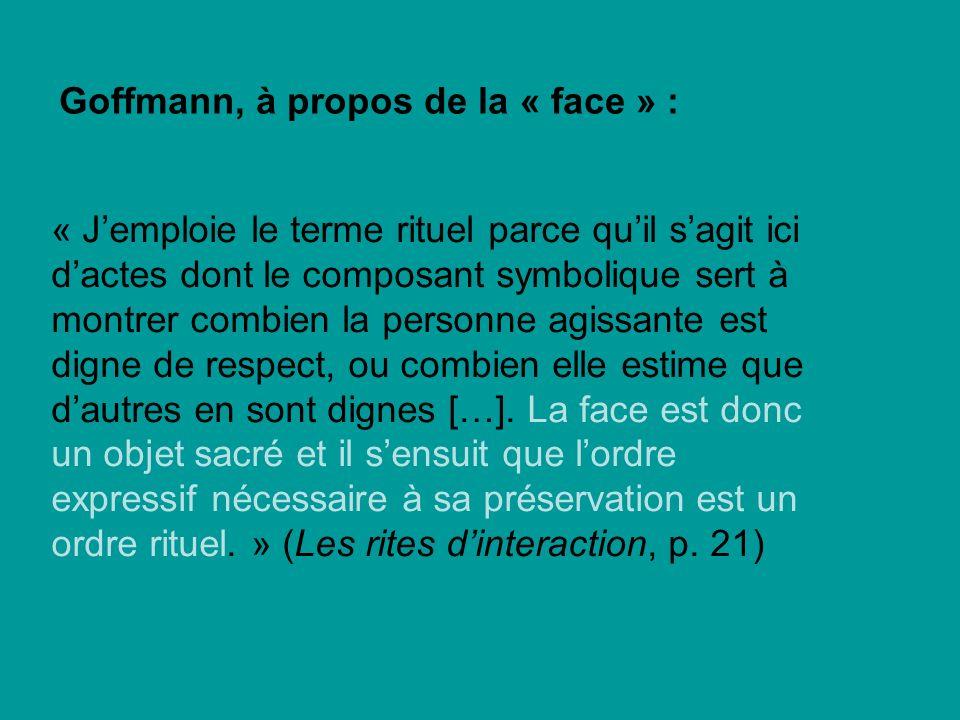 Goffmann, à propos de la « face » :