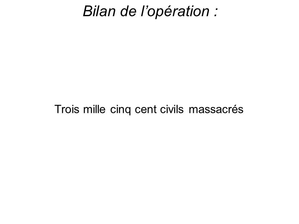 Bilan de l'opération : Trois mille cinq cent civils massacrés
