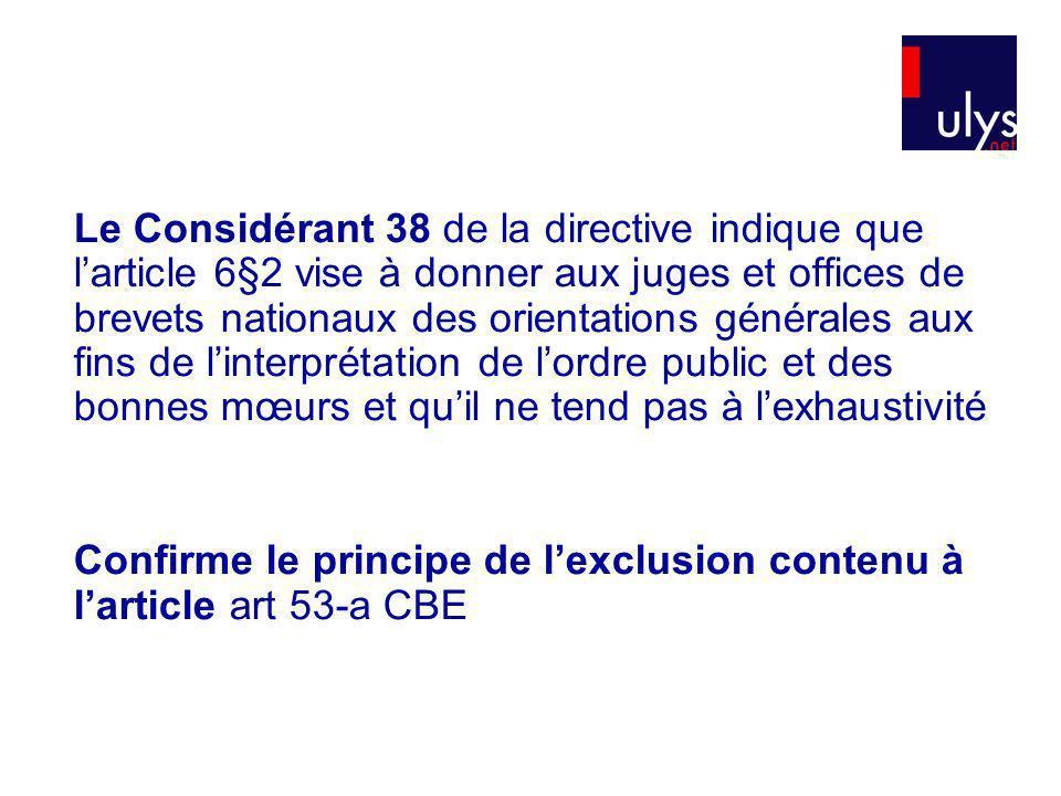 Le Considérant 38 de la directive indique que l'article 6§2 vise à donner aux juges et offices de brevets nationaux des orientations générales aux fins de l'interprétation de l'ordre public et des bonnes mœurs et qu'il ne tend pas à l'exhaustivité