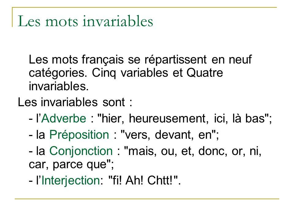 Les mots invariables Les mots français se répartissent en neuf catégories. Cinq variables et Quatre invariables.