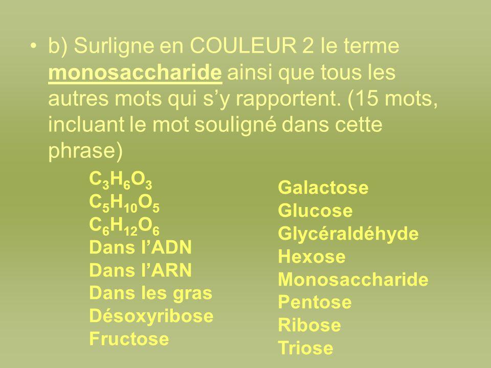 b) Surligne en COULEUR 2 le terme monosaccharide ainsi que tous les autres mots qui s'y rapportent. (15 mots, incluant le mot souligné dans cette phrase)