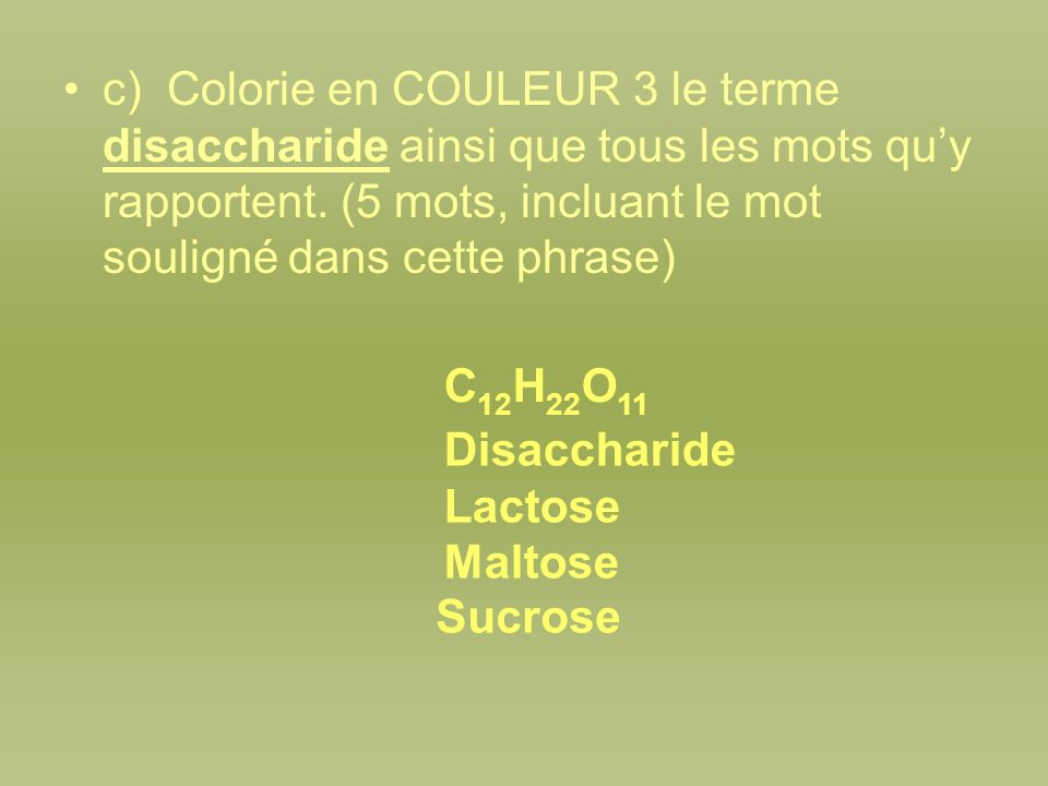 c) Colorie en COULEUR 3 le terme disaccharide ainsi que tous les mots qu'y rapportent. (5 mots, incluant le mot souligné dans cette phrase)