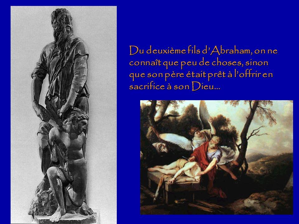Du deuxième fils d'Abraham, on ne connaît que peu de choses, sinon que son père était prêt à l'offrir en sacrifice à son Dieu…