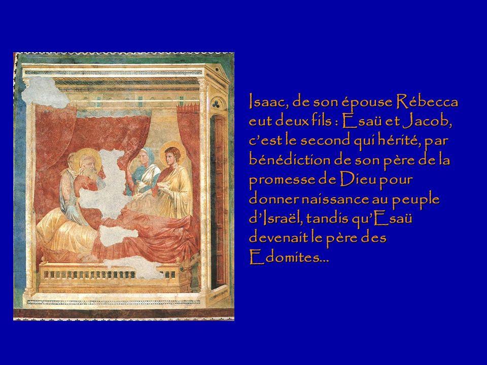 Isaac, de son épouse Rébecca eut deux fils : Esaü et Jacob, c'est le second qui hérité, par bénédiction de son père de la promesse de Dieu pour donner naissance au peuple d'Israël, tandis qu'Esaü devenait le père des Edomites…