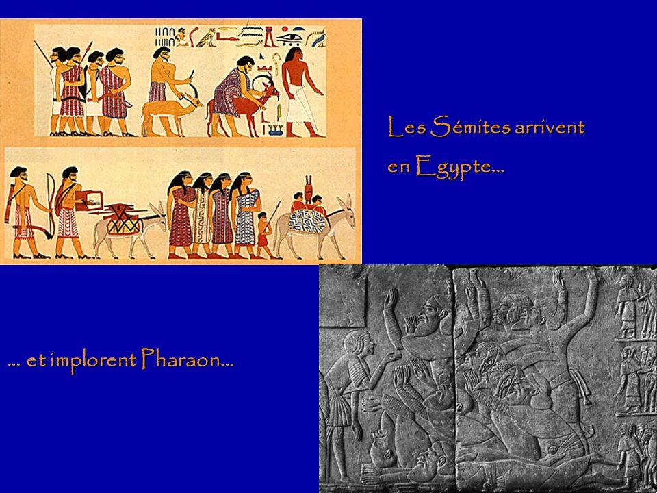 Les Sémites arrivent en Egypte… … et implorent Pharaon…