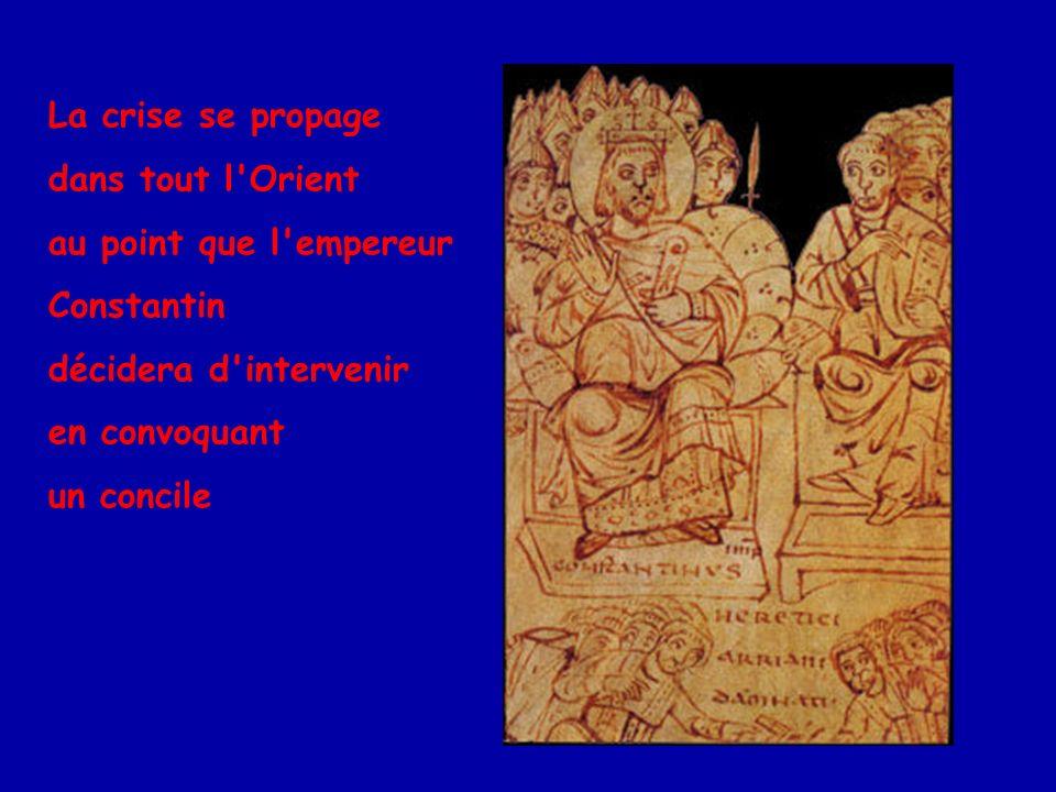 La crise se propage dans tout l Orient. au point que l empereur. Constantin. décidera d intervenir.