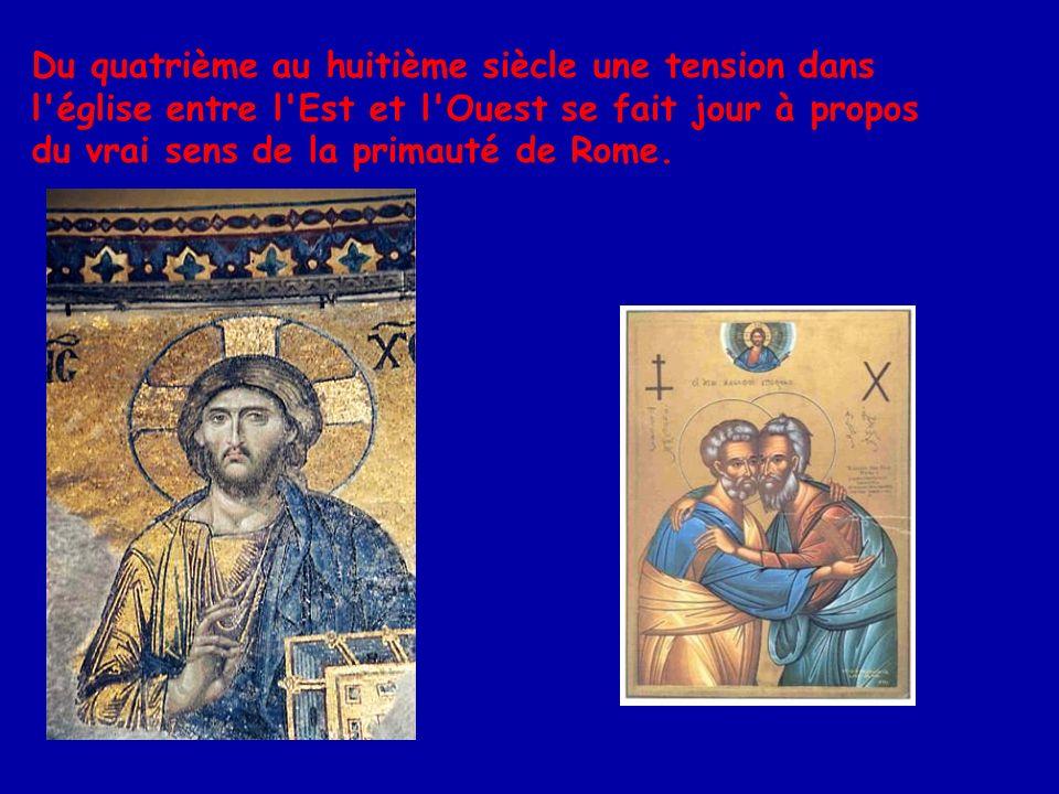 Du quatrième au huitième siècle une tension dans l église entre l Est et l Ouest se fait jour à propos du vrai sens de la primauté de Rome.