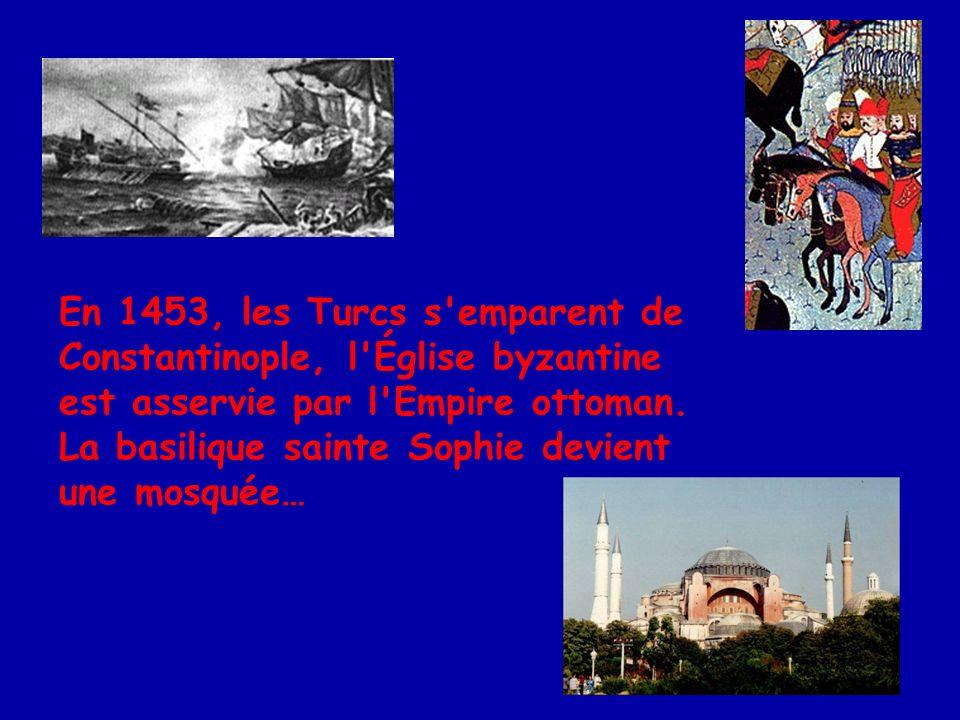 En 1453, les Turcs s emparent de Constantinople, l Église byzantine est asservie par l Empire ottoman.