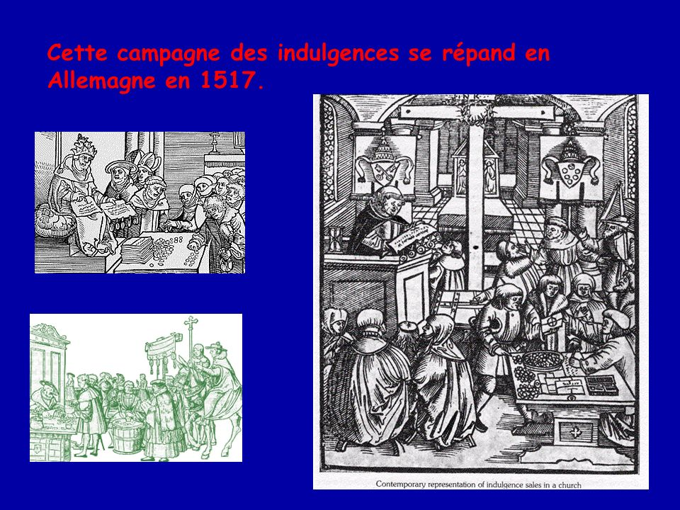 Cette campagne des indulgences se répand en Allemagne en 1517.