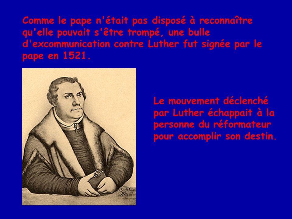Comme le pape n était pas disposé à reconnaître qu elle pouvait s être trompé, une bulle d excommunication contre Luther fut signée par le pape en 1521.