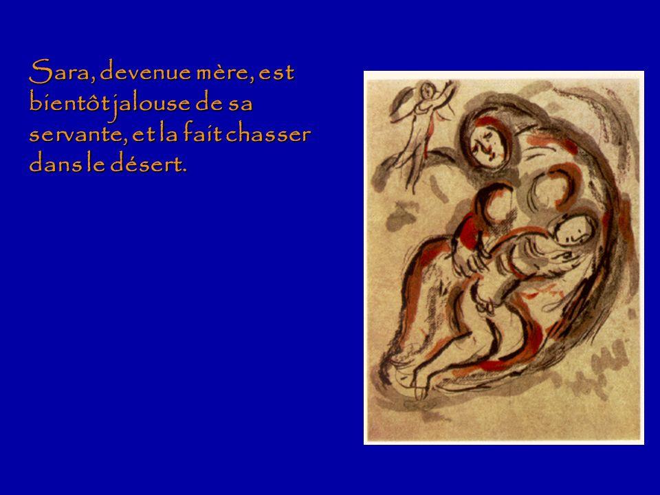 Sara, devenue mère, est bientôt jalouse de sa servante, et la fait chasser dans le désert.