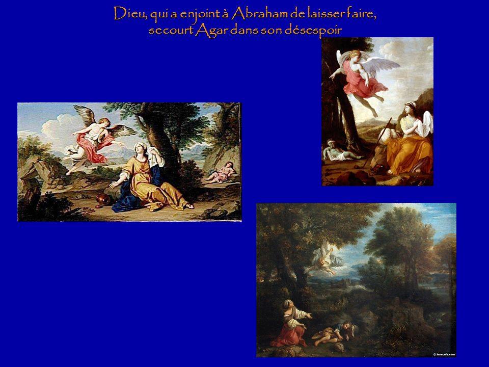 Dieu, qui a enjoint à Abraham de laisser faire, secourt Agar dans son désespoir