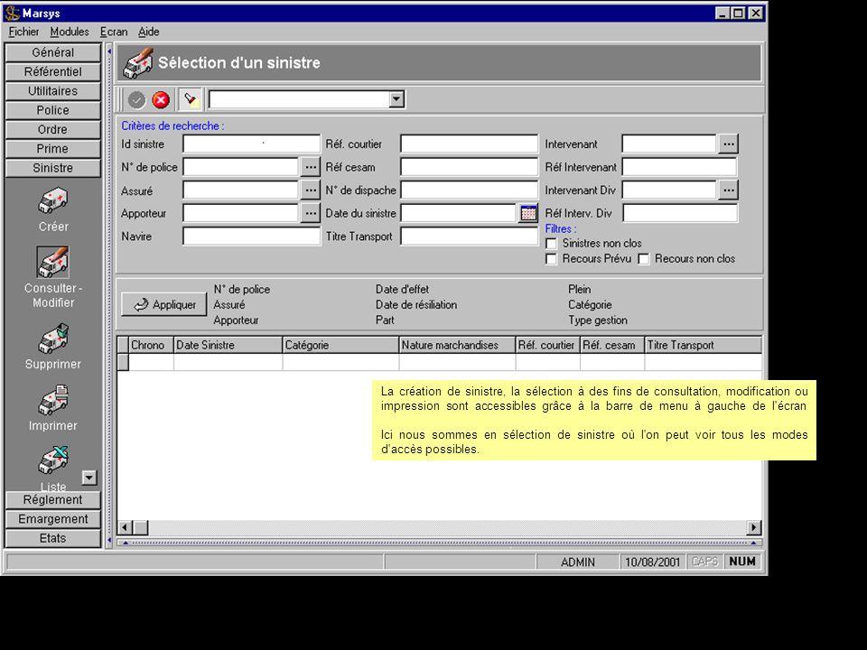 La création de sinistre, la sélection à des fins de consultation, modification ou impression sont accessibles grâce à la barre de menu à gauche de l écran Ici nous sommes en sélection de sinistre où l on peut voir tous les modes d accès possibles.