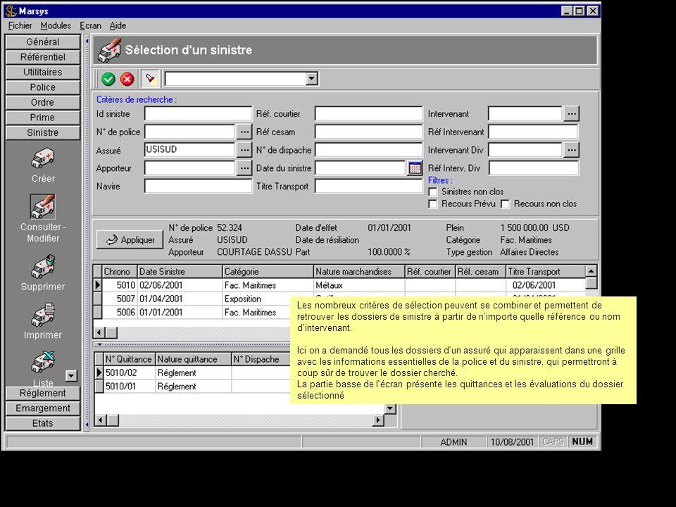 Les nombreux critères de sélection peuvent se combiner et permettent de retrouver les dossiers de sinistre à partir de n importe quelle référence ou nom d intervenant.