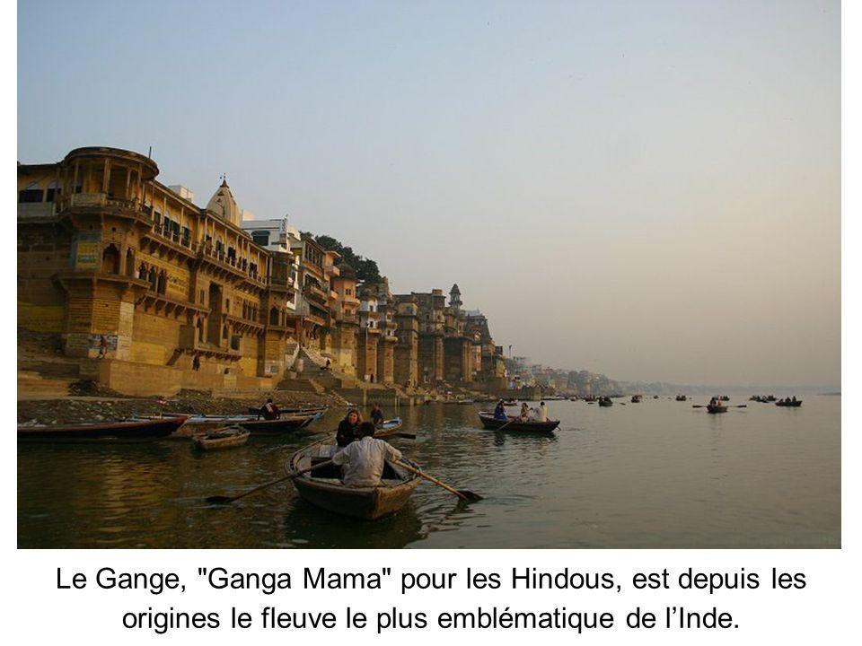 Le Gange, Ganga Mama pour les Hindous, est depuis les origines le fleuve le plus emblématique de l'Inde.