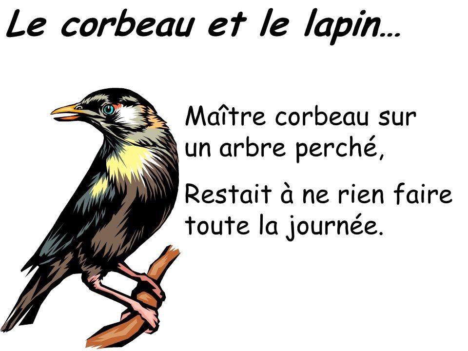 Le corbeau et le lapin… Maître corbeau sur un arbre perché,