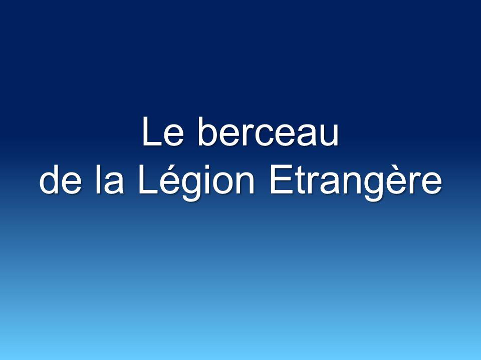 Le berceau de la Légion Etrangère