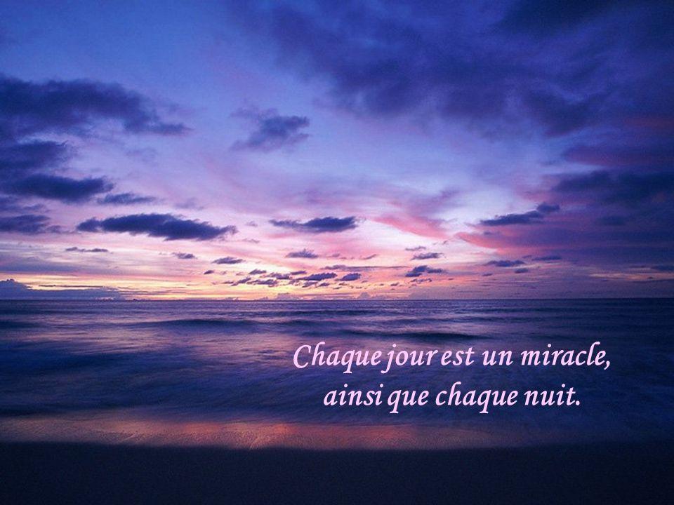 Chaque jour est un miracle, ainsi que chaque nuit.