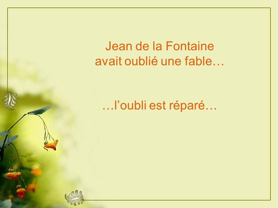 Jean de la Fontaine avait oublié une fable…