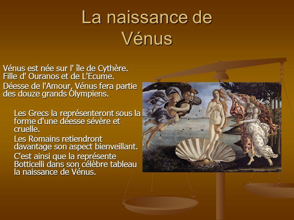 La naissance de Vénus Vénus est née sur l île de Cythère. Fille d Ouranos et de L Ecume.