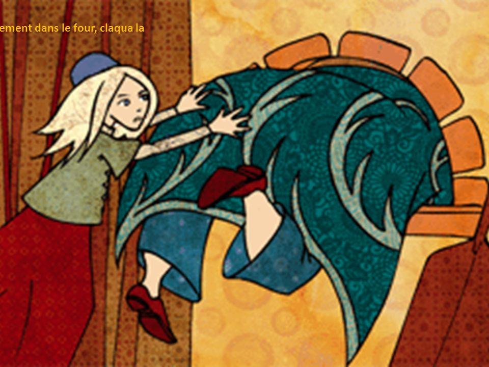 Alors Gretel la poussa vivement dans le four, claqua la porte et mit le verrou.