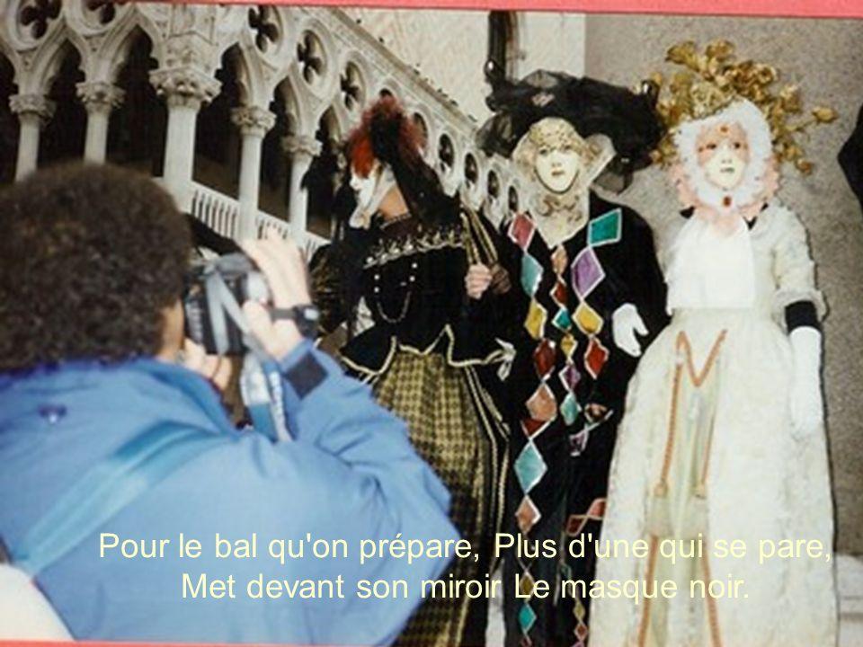 Pour le bal qu on prépare, Plus d une qui se pare, Met devant son miroir Le masque noir.