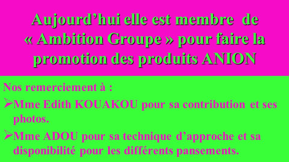 Aujourd'hui elle est membre de « Ambition Groupe » pour faire la promotion des produits ANION