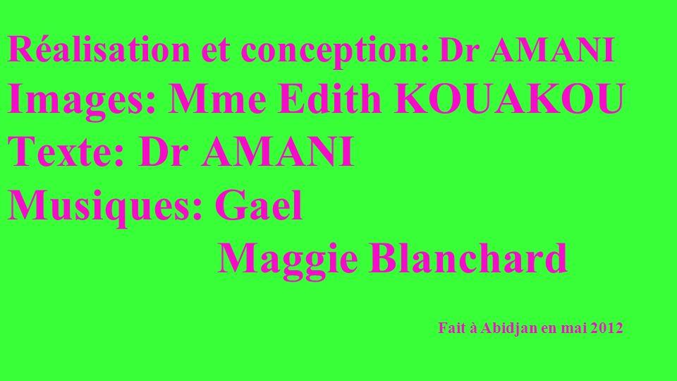 Réalisation et conception: Dr AMANI Images: Mme Edith KOUAKOU Texte: Dr AMANI Musiques: Gael Maggie Blanchard
