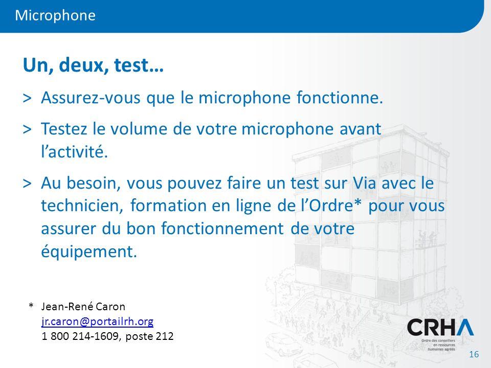 Un, deux, test… Assurez-vous que le microphone fonctionne.