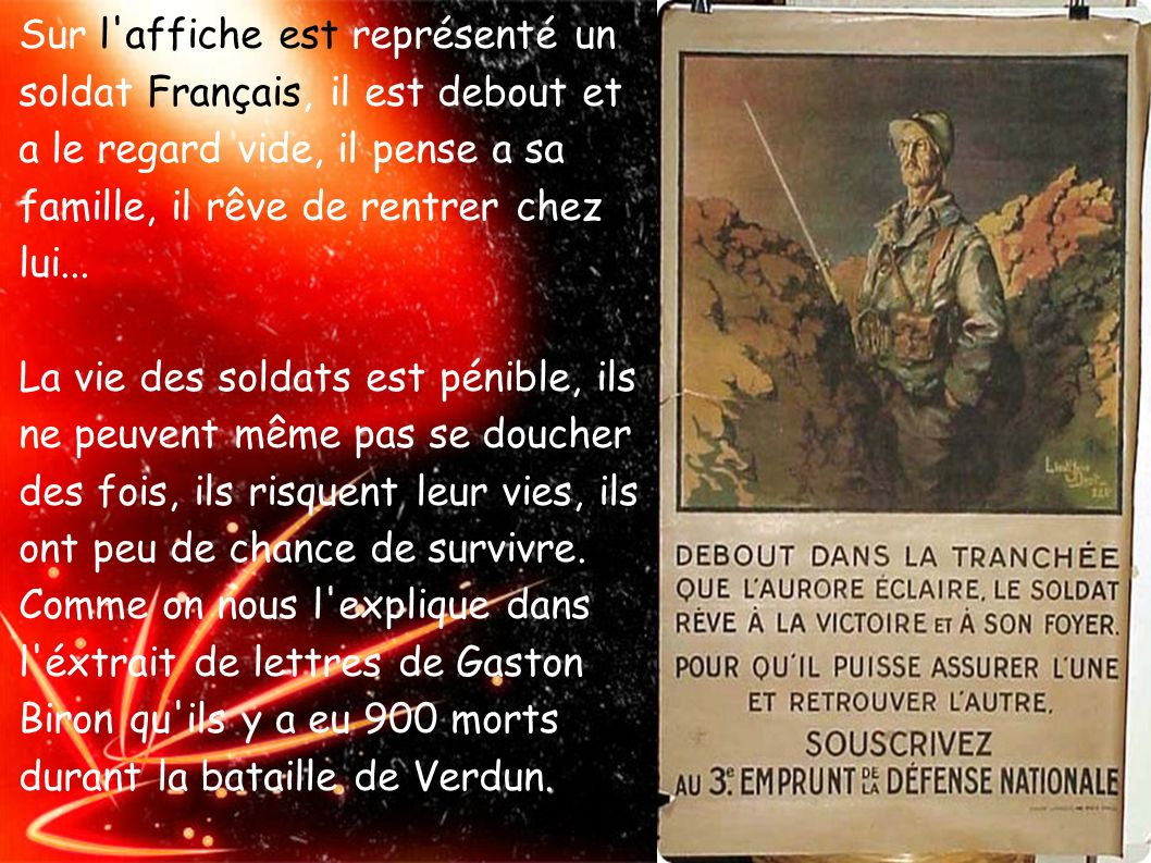 Sur l affiche est représenté un soldat Français, il est debout et a le regard vide, il pense a sa famille, il rêve de rentrer chez lui...