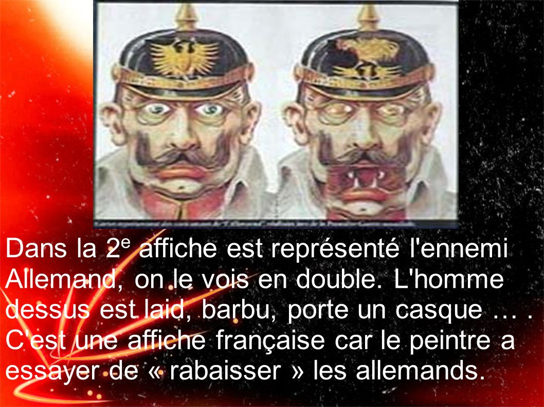 Dans la 2e affiche est représenté l ennemi Allemand, on le vois en double.