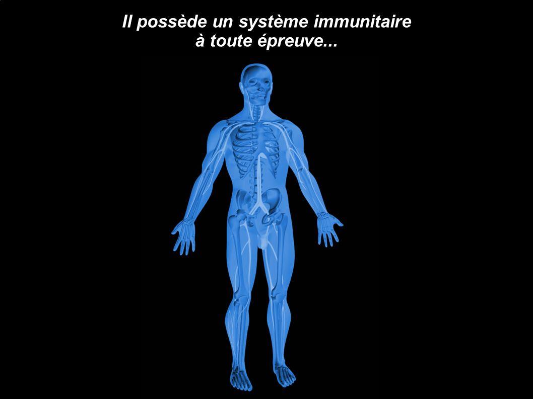 Il possède un système immunitaire