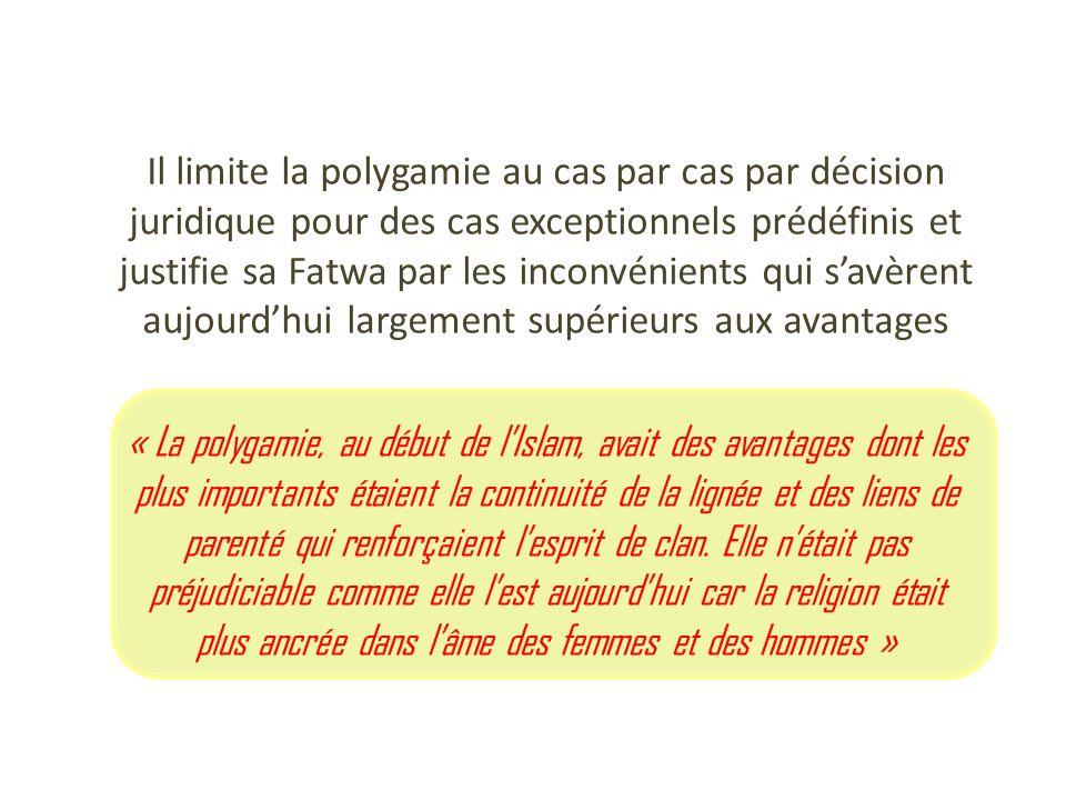 Il limite la polygamie au cas par cas par décision juridique pour des cas exceptionnels prédéfinis et justifie sa Fatwa par les inconvénients qui s'avèrent aujourd'hui largement supérieurs aux avantages