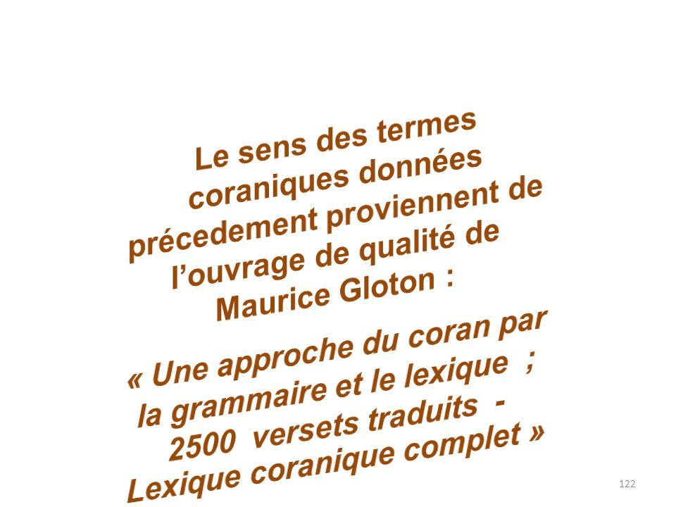 Le sens des termes coraniques données précedement proviennent de l'ouvrage de qualité de Maurice Gloton :