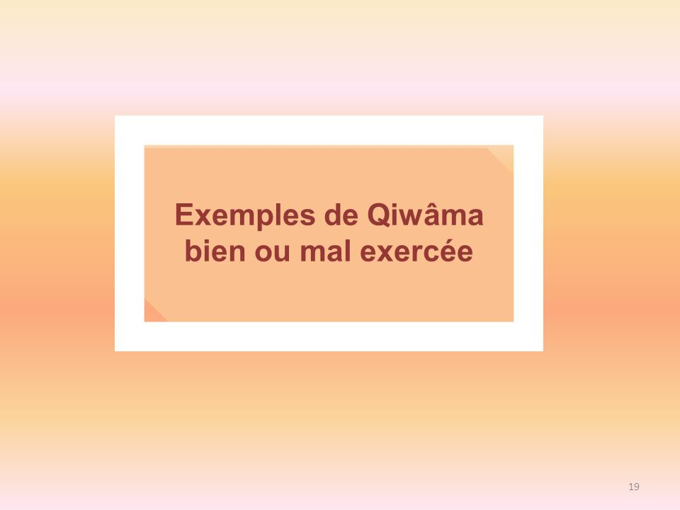 Exemples de Qiwâma bien ou mal exercée
