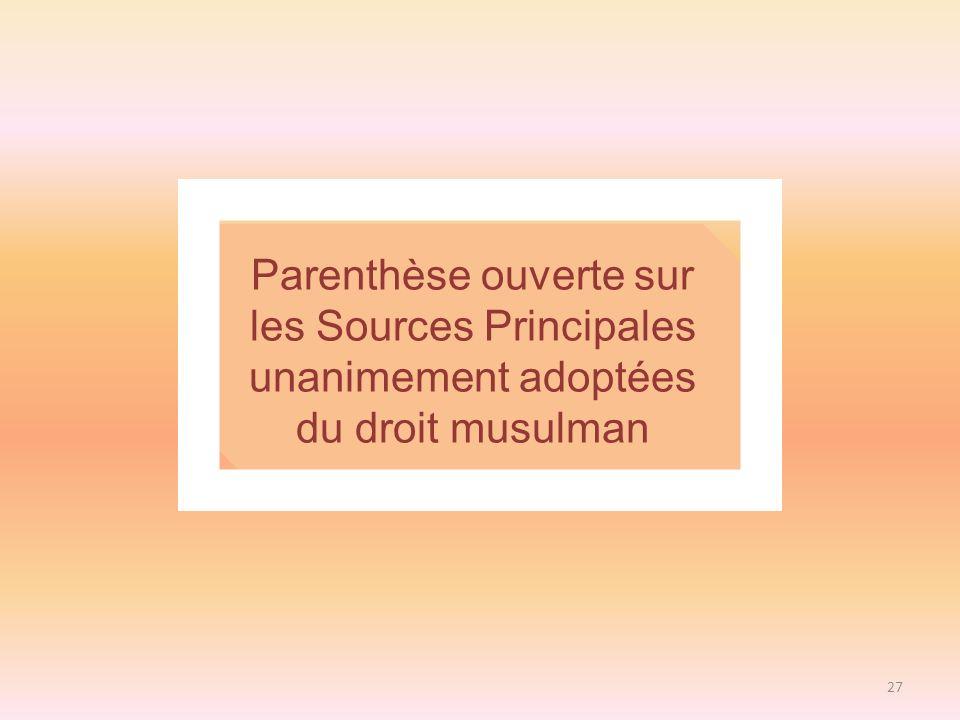 Parenthèse ouverte sur les Sources Principales unanimement adoptées du droit musulman