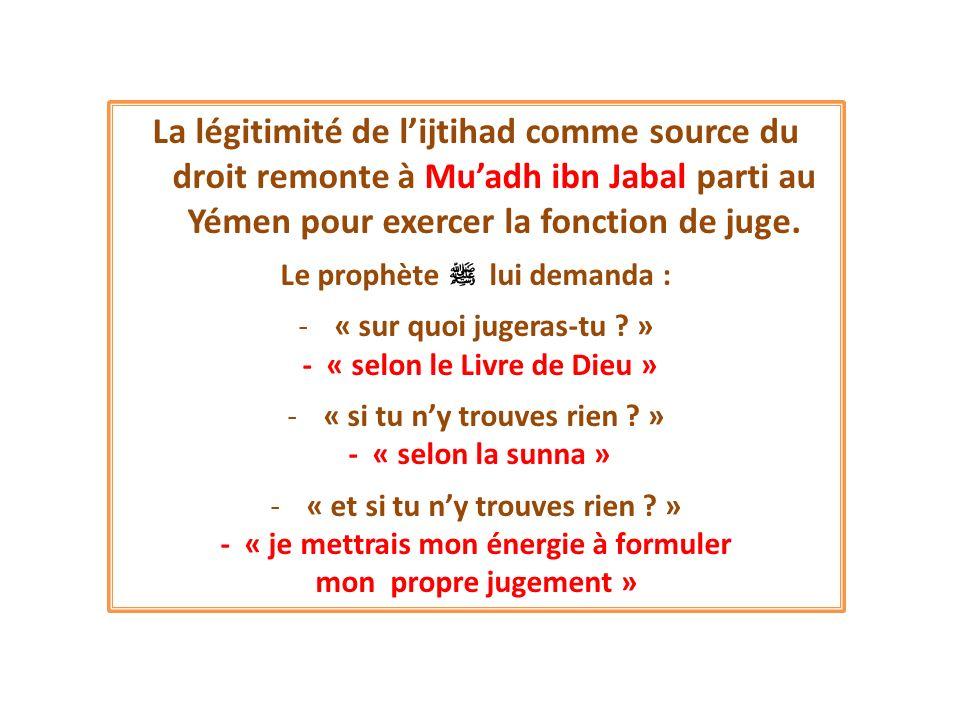 La légitimité de l'ijtihad comme source du droit remonte à Mu'adh ibn Jabal parti au Yémen pour exercer la fonction de juge.